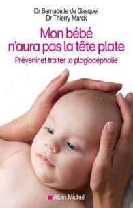 Bernadette de Gasquet et Thierry Marck - Mon bébé n'aura pas la tête plate - Prévenir et traiter la plagiocéphalie.