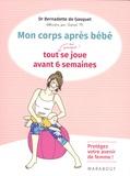 Bernadette de Gasquet et  AstridM - Mon corps après bébé - Tout (ou presque !) se joue avant 6 semaines.