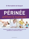 Bernadette de Gasquet - Perinée, arrêtons le massacre !.