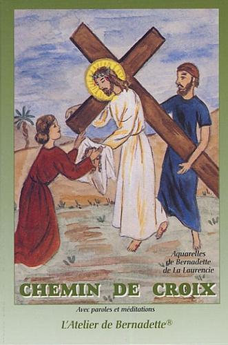 Bernadette de La Laurencie - Chemin de croix - Avec paroles et méditations.