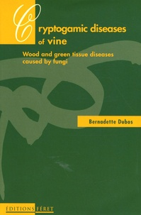 Bernadette Dubos - Cryptogamic diseases of the vine - Wood and green tissue diseases caused fy fungi.