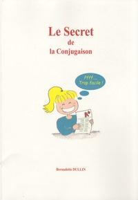 Bernadette Dullin - Le secret de la conjugaison - Ou la conjugaison Pffff..., trop facile !.