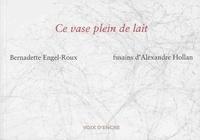 Bernadette Engel-Roux et Alexandre Hollan - Ce vase plein de lait.