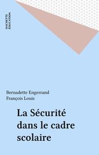 Bernadette Engerrand et François Louis - La sécurité dans le cadre scolaire.