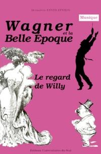 Bernadette Fantin Epstein - Wagner et la Belle Epoque. - Le regard de Willy.