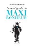 Bernadette Fisers - Le mini guide du maxi bonheur.