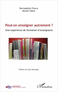 Bernadette Fleury et Michel Fabre - Peut-on enseigner autrement ? - Une expérience de formation d'enseignants.