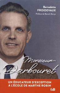 Bernadette Froidevaux - Monsieur Darbouret - Un éducateur d'exception à l'école de Marthe Robin.