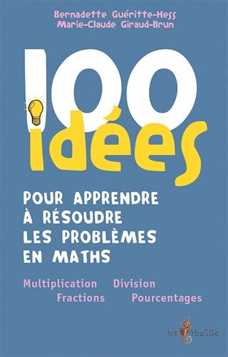 Bernadette Guéritte-Hess et Marie-Claude Giraud-Brun - 100 idées pour apprendre à résoudre les problèmes en maths.
