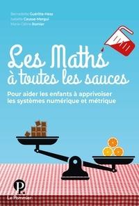 Les Maths à toutes les sauces- Pour aider les enfants à apprivoiser les systèmes numérique et métrique - Bernadette Guéritte-Hess |