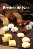 Bernadette Heckmann et Nicole Burckel - Bredele de Noël d'hier et d'aujourd'hui.