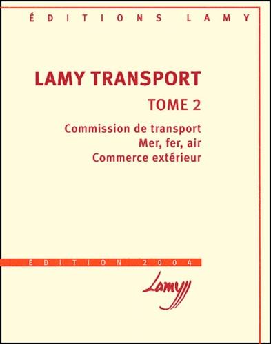 Bernadette Kerguelen-Neyrolles et Jean-Paul Thomas - Lamy transport - Tome 2, Commission de transport, mer, fer, air, commerce extérieur.