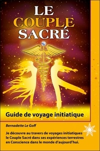 Le couple sacré- Guide de voyage initiatique - Bernadette Le Goff |