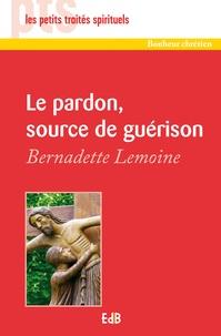 Bernadette Lemoine - Le pardon, source de guérison.