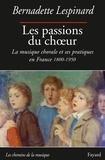 Bernadette Lespinard - Les passions du choeur - La musique chorale et ses pratiques en France 1800-1850.