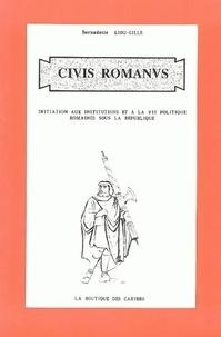 Bernadette Liou-Gille - Civis Romanus - Initiation aux institutions et à la vie politique romaines sous la République.