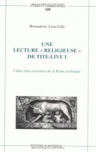 """Bernadette Liou-Gille - Une lecture religieuse de """"Tite Live I"""" - Cultes, rites, croyances de la Rome archaïque."""