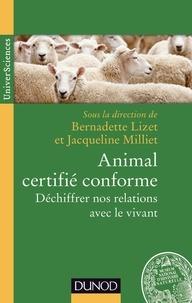 Bernadette Lizet et Jacqueline Milliet - Animal certifié conforme - Déchiffrer nos relations avec le vivant.