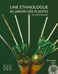 Bernadette Lizet - Une ethnologue au Jardin des plantes - Dix petits terrains.