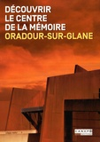 Bernadette Malinvaud et Pascal Plas - Découvrir le Centre de la mémoire Oradour-sur-Glane.