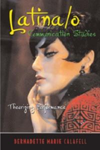 Bernadette marie Calafell - Latina/o Communication Studies - Theorizing Performance.