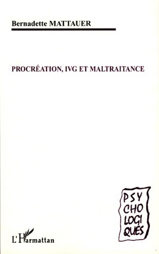 Bernadette Mattauer - Procréation, IVG et maltraitance.