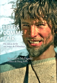 Bernadette McDonald - Libres comme l'air - Du rideau de fer aux neiges de l'Himalaya.