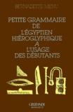 Bernadette Menu - Petite grammaire de l'égyptien hieroglyphique à l'usage des débutants.