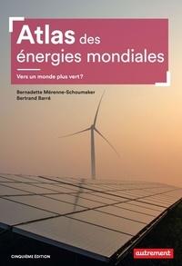 Bernadette Mérenne-Schoumaker et Bertrand Barré - Atlas des énergies mondiales - Vers un monde plus vert ?.