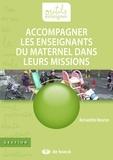 Bernadette Meurice - Accompagner les enseignants du maternel dans leurs missions - Guide pédagogique.