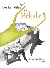 Bernadette Moens - Les fantaisies de Mélodie.