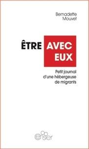 Bernadette Mouvet - Etre avec eux - Journal d'une hébergeuse de migrants.