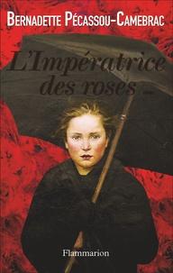 Bernadette Pécassou-Camebrac - L'Impératrice des roses.