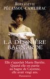 Bernadette Pécassou-Camebrac - La dernière bagnarde.