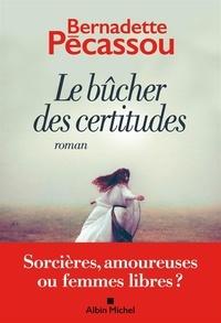 Bernadette Pécassou - Le Bûcher des certitudes.