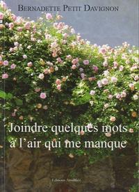 Bernadette Petit-Davignon - Joindre quelques mots à l'air qui me manque.