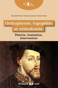 Bernadette Piérart et Bernard Cauchies - Orthophonie, logopédie et orthodontie - Théorie, évaluation, intervention.