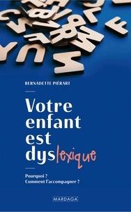 Bernadette Piérart - Votre enfant est dyslexique - Pourquoi ? Comment l'accompagner ?.