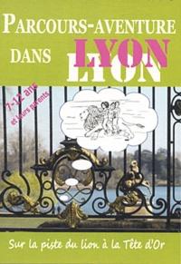 Bernadette Plas-Schwoerer et Pascale Petit - Parcours-aventure dans Lyon - Sur la piste du lion à la Tête d'Or.
