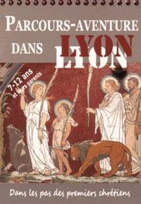 Bernadette Plas-Schwoerer et Pascale Petit - Parcours-aventure dans Lyon - Dans les pas des premiers chrétiens.