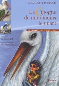 Bernadette Pourquié - La cigogne de midi moins le quart.