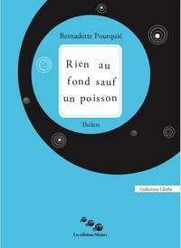 Bernadette Pourquié - Rien au fond sauf un poisson.