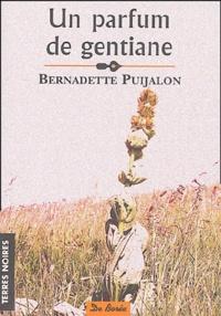 Bernadette Puijalon - Un parfum de gentiane.