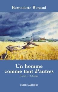 Bernadette Renaud - Un homme comme tant d'autres  : Un homme comme tant d'autres Tome 1 - Charles - Charles.