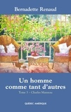 Bernadette Renaud - Un homme comme tant d'autres  : Un homme comme tant d'autres Tome 3 - Charles Manseau - Charles Manseau.