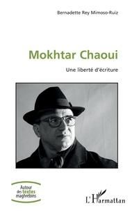 Bernadette Rey Mimoso-Ruiz - Mokhtar Chaoui - Une liberté d'écriture.