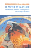 Bernadette Rigal-Cellard - Le mythe et la plume - La littérature indienne contemporaine en Amérique du Nord.