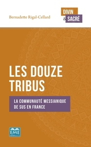 Les douze tribus- La communaute messianique de Sus en France - Bernadette Rigal-Cellard |