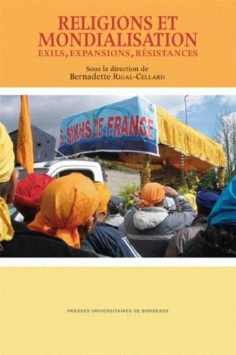 Bernadette Rigal-Cellard - Religions et mondialisation - Exils, expansions, résistances.
