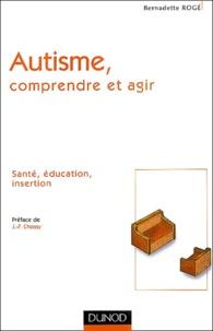 Bernadette Rogé - Autisme, comprendre et agir.